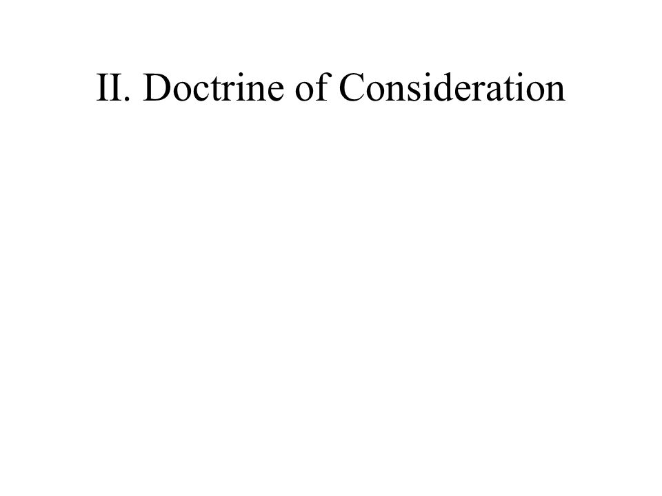 II. Doctrine of Consideration
