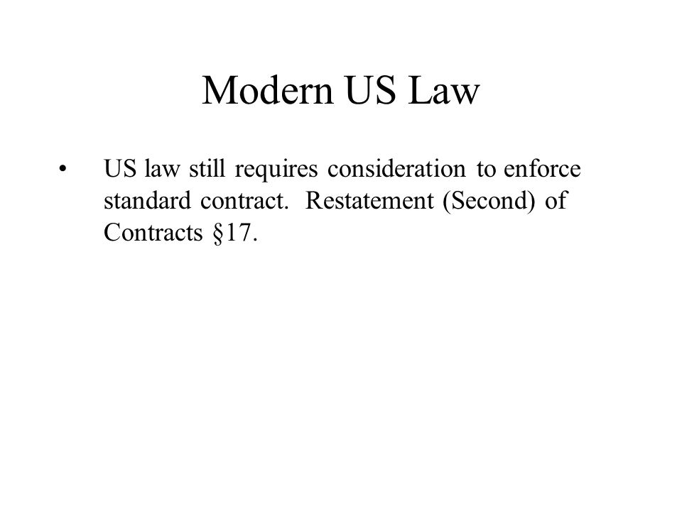 Modern US Law US law still requires consideration to enforce standard contract.