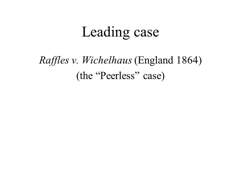 Leading case Raffles v. Wichelhaus (England 1864) (the Peerless case)