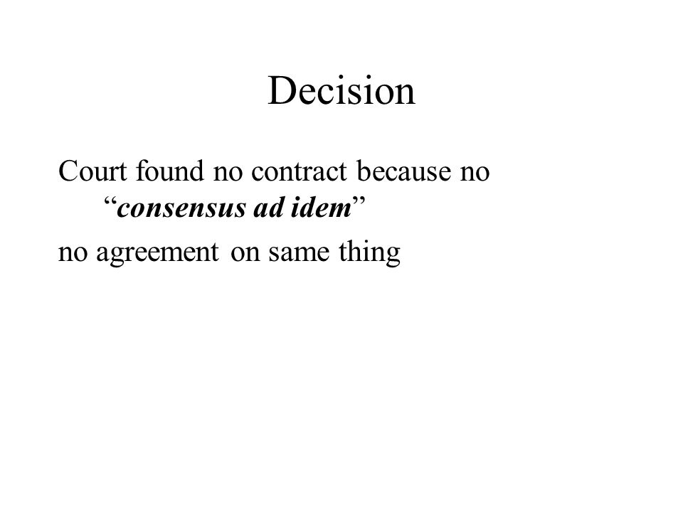 Decision Court found no contract because noconsensus ad idem no agreement on same thing