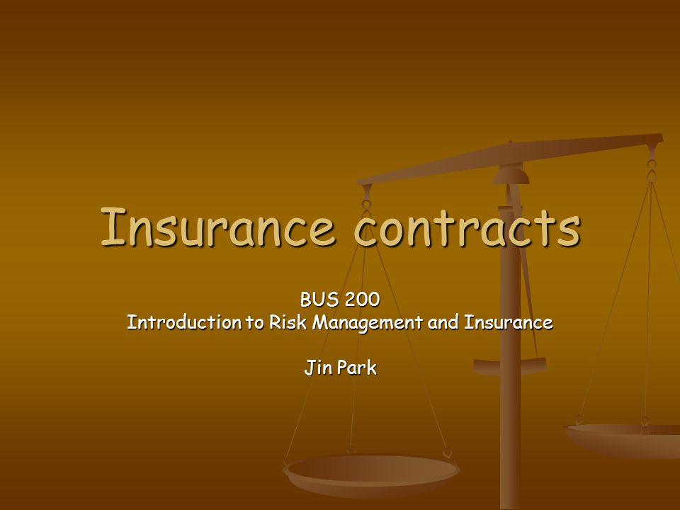 Insurance contracts BUS 200 Introduction to Risk Management and Insurance Jin Park