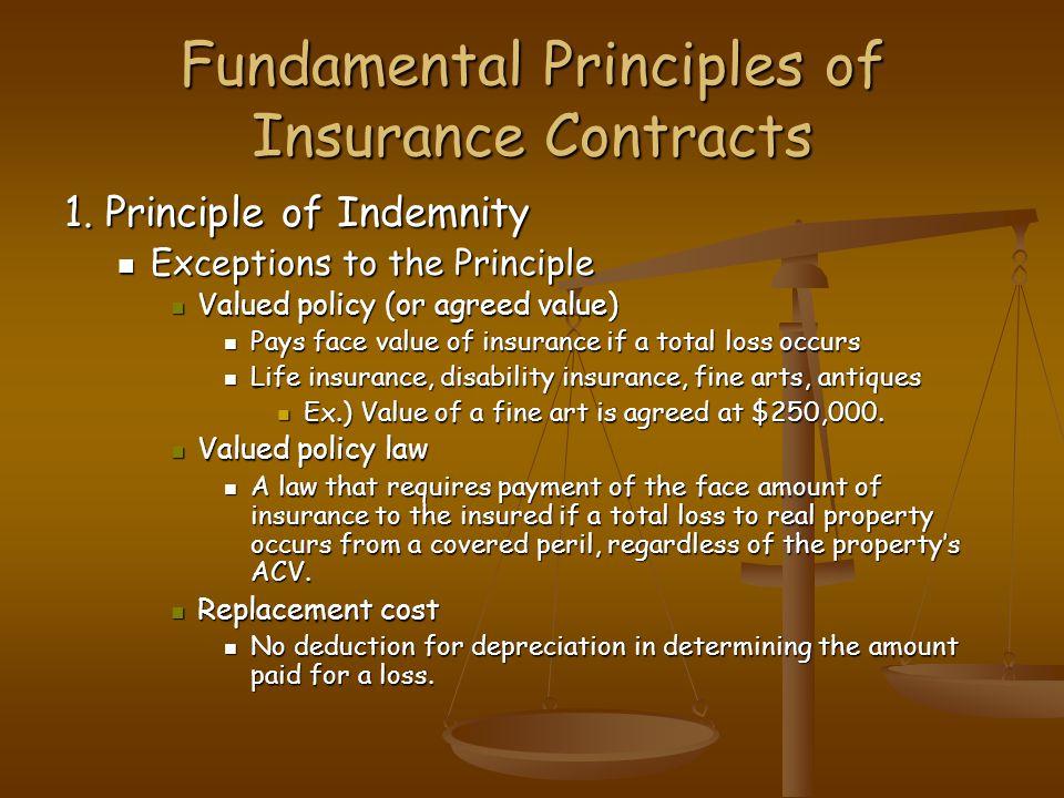 Fundamental Principles of Insurance Contracts 1. Principle of Indemnity Exceptions to the Principle Exceptions to the Principle Valued policy (or agre