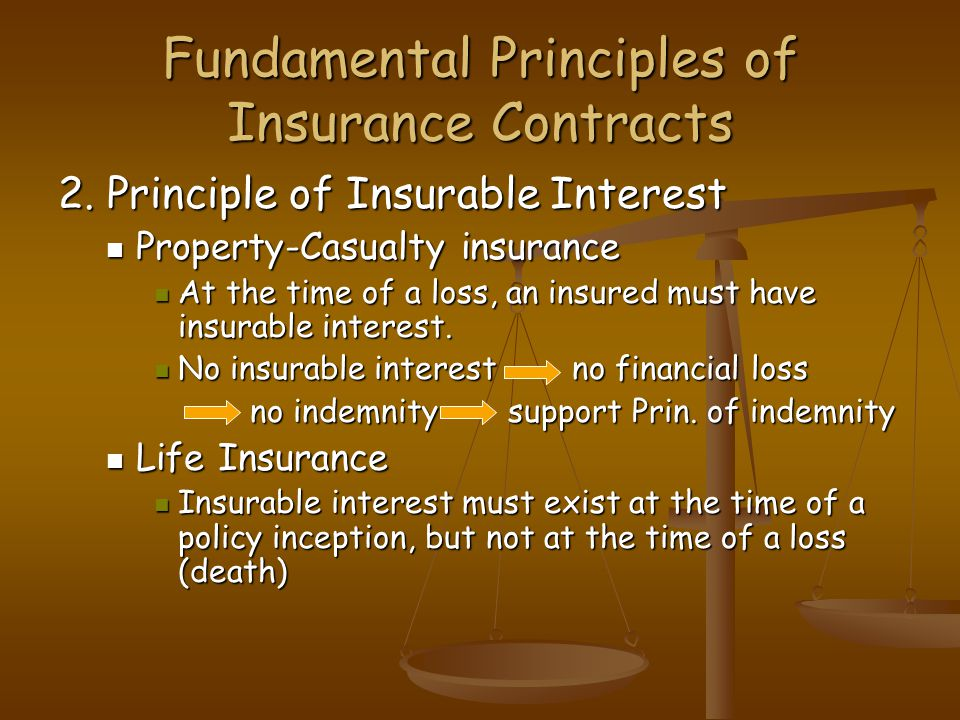 Fundamental Principles of Insurance Contracts 2. Principle of Insurable Interest Property-Casualty insurance Property-Casualty insurance At the time o