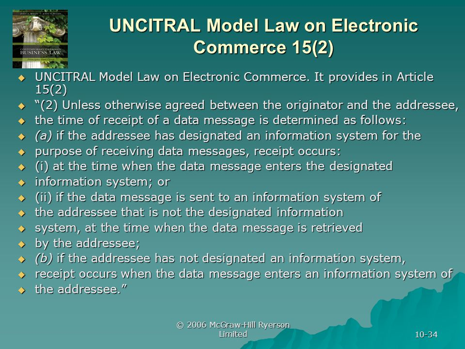 © 2006 McGraw-Hill Ryerson Limited 10-34 UNCITRAL Model Law on Electronic Commerce 15(2) UNCITRAL Model Law on Electronic Commerce.