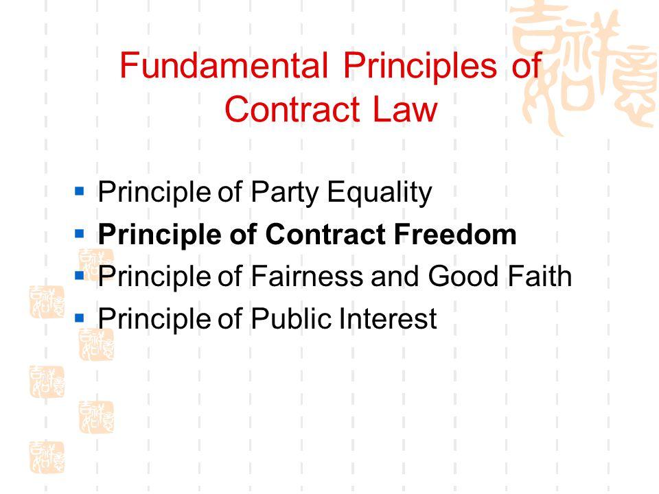 Fundamental Principles of Contract Law Principle of Party Equality Principle of Contract Freedom Principle of Fairness and Good Faith Principle of Pub