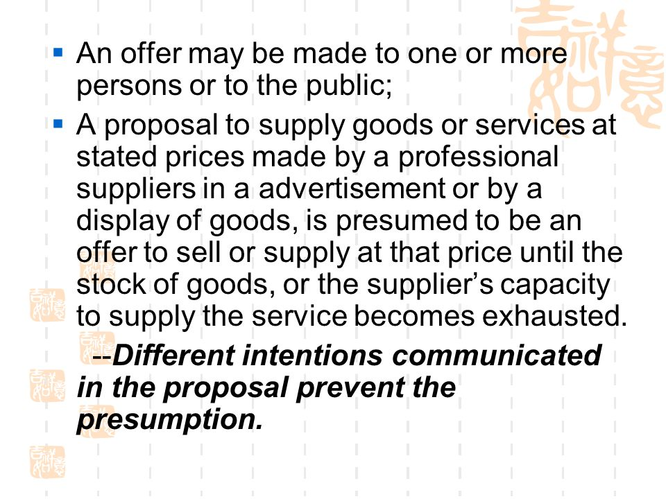 An offer may be made to one or more persons or to the public; A proposal to supply goods or services at stated prices made by a professional suppliers