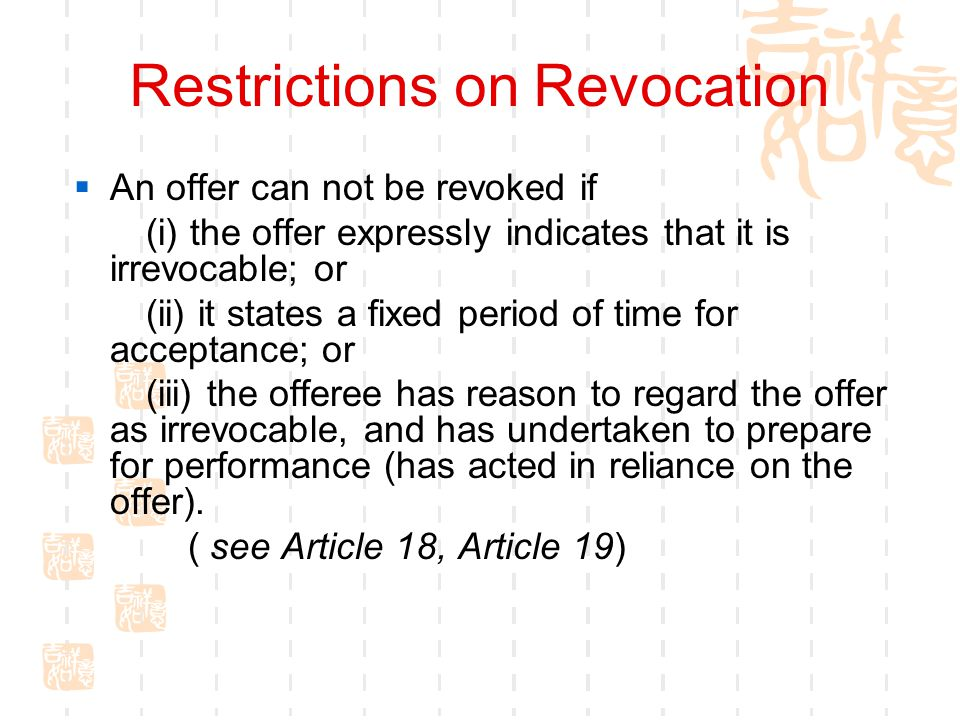 Restrictions on Revocation An offer can not be revoked if (i) the offer expressly indicates that it is irrevocable; or (ii) it states a fixed period o
