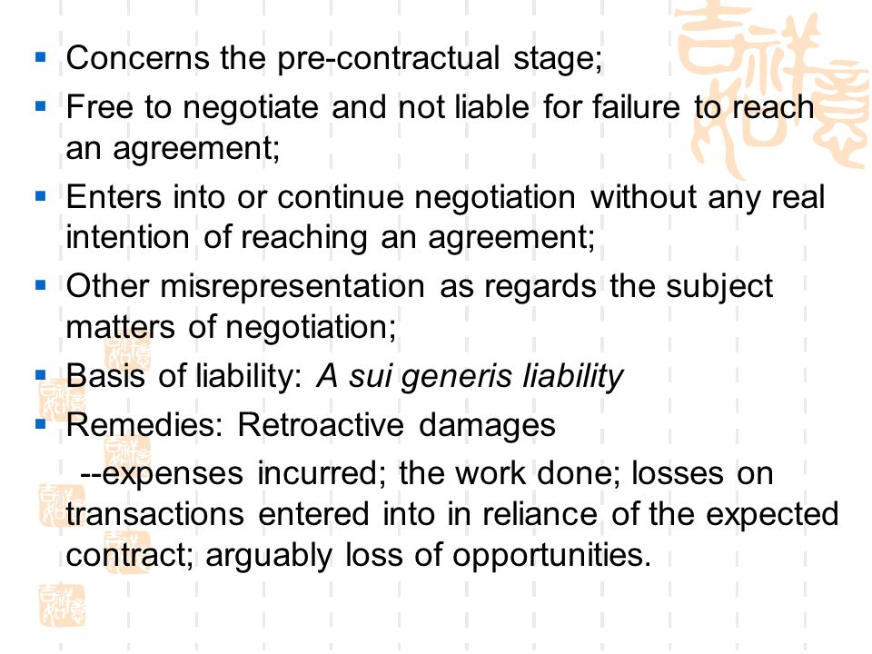 Concerns the pre-contractual stage; Free to negotiate and not liable for failure to reach an agreement; Enters into or continue negotiation without an