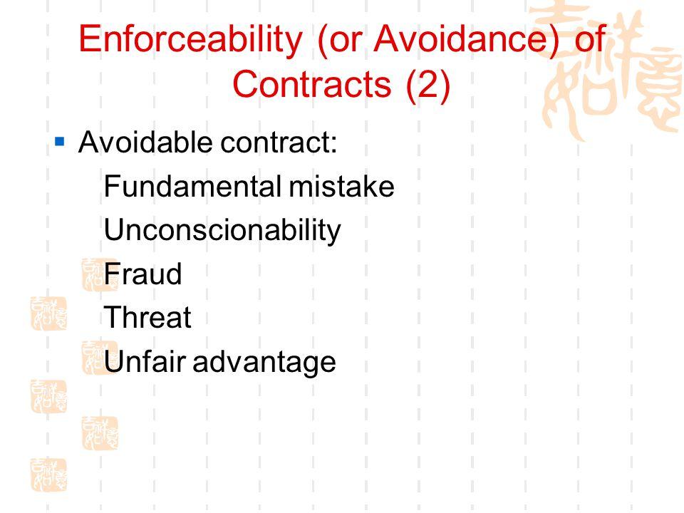 Enforceability (or Avoidance) of Contracts (2) Avoidable contract: Fundamental mistake Unconscionability Fraud Threat Unfair advantage