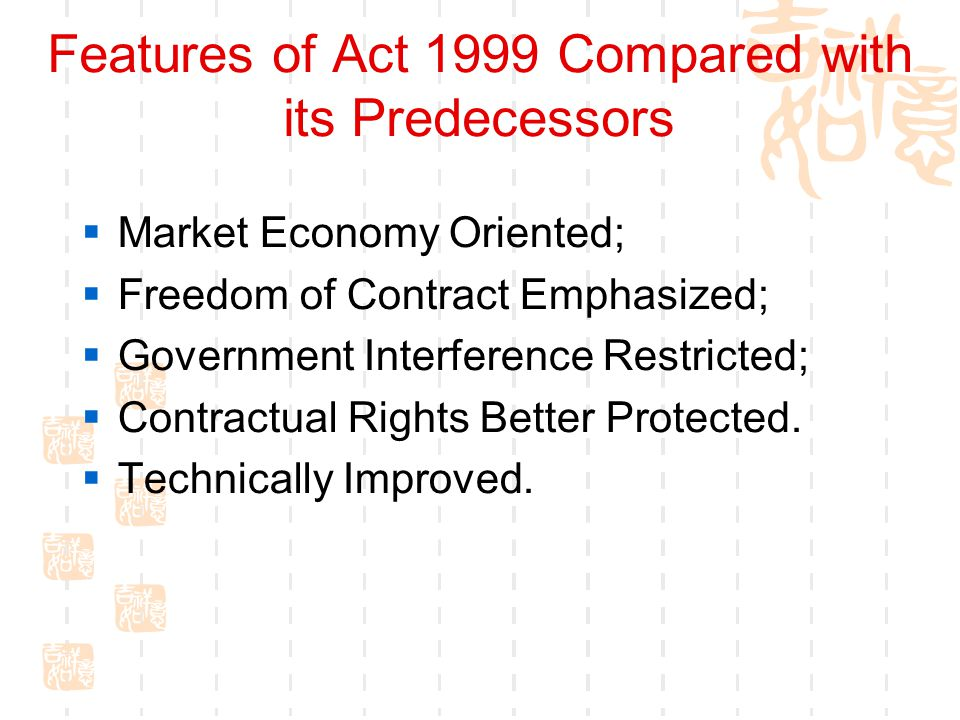 Features of Act 1999 Compared with its Predecessors Market Economy Oriented; Freedom of Contract Emphasized; Government Interference Restricted; Contr