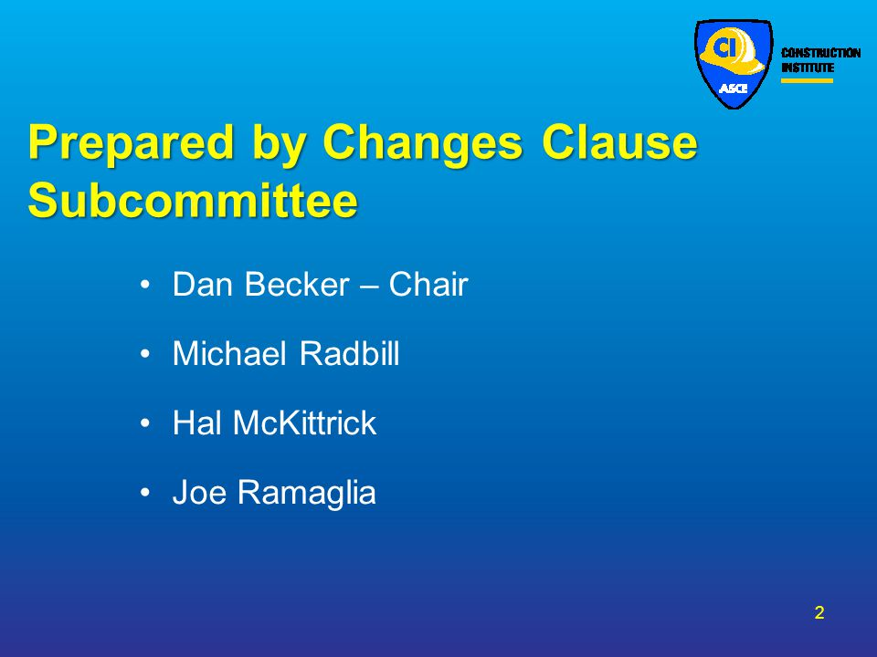 Prepared by Changes Clause Subcommittee Dan Becker – Chair Michael Radbill Hal McKittrick Joe Ramaglia 2