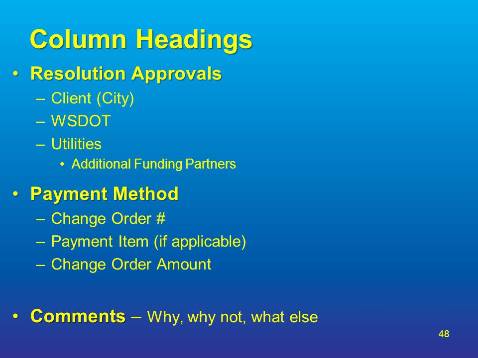 Column Headings Resolution ApprovalsResolution Approvals –Client (City) –WSDOT –Utilities Additional Funding Partners Payment MethodPayment Method –Ch