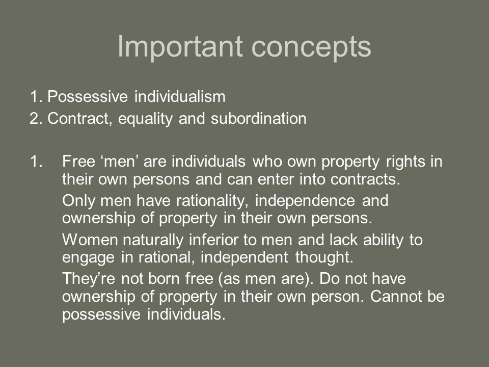 Important concepts 1. Possessive individualism 2. Contract, equality and subordination 1.Free men are individuals who own property rights in their own