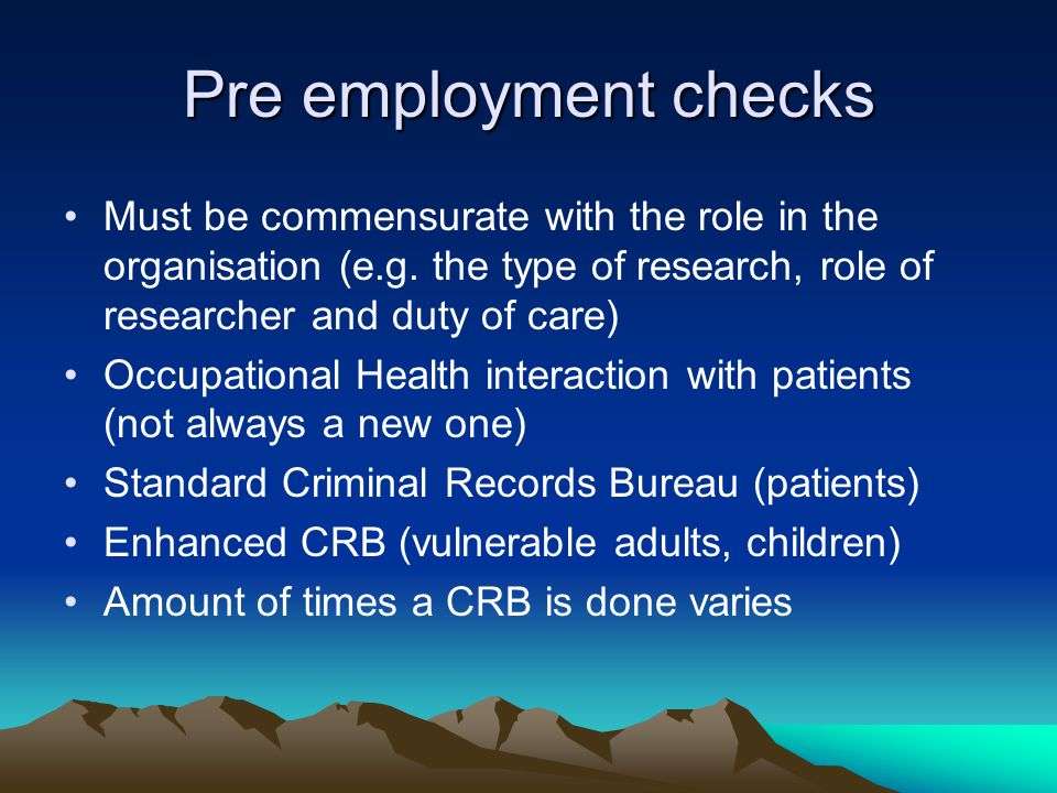 Pre employment checks Must be commensurate with the role in the organisation (e.g.