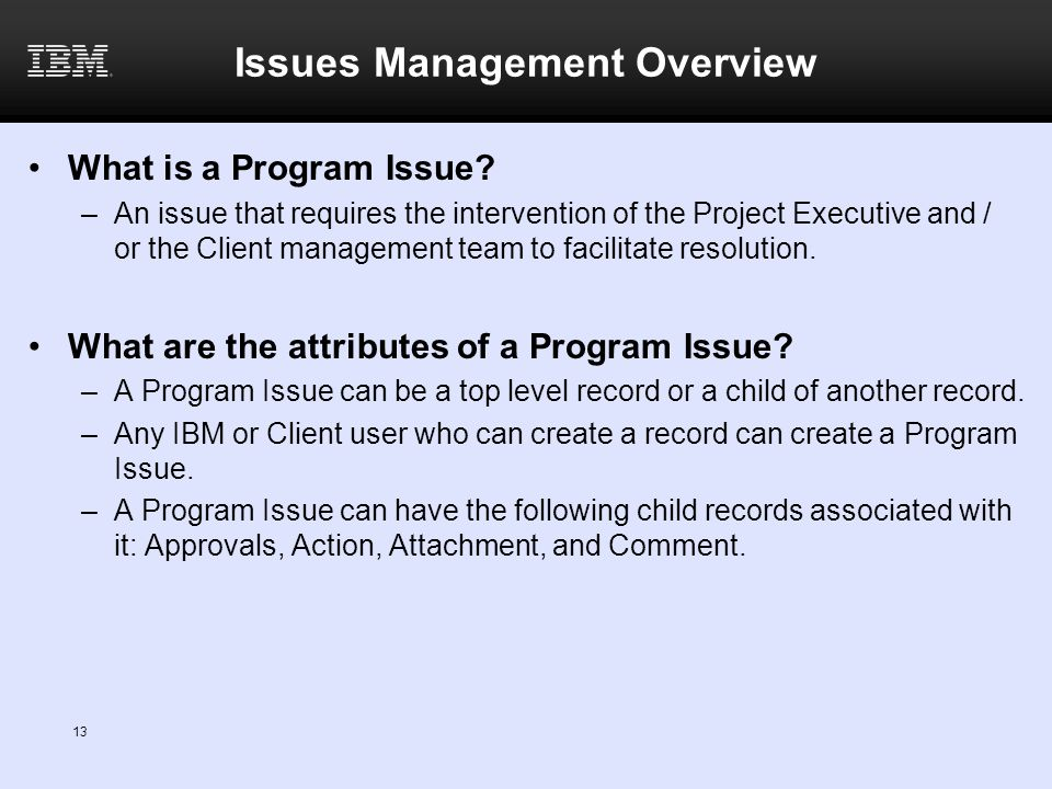 13 Issues Management Overview What is a Program Issue.
