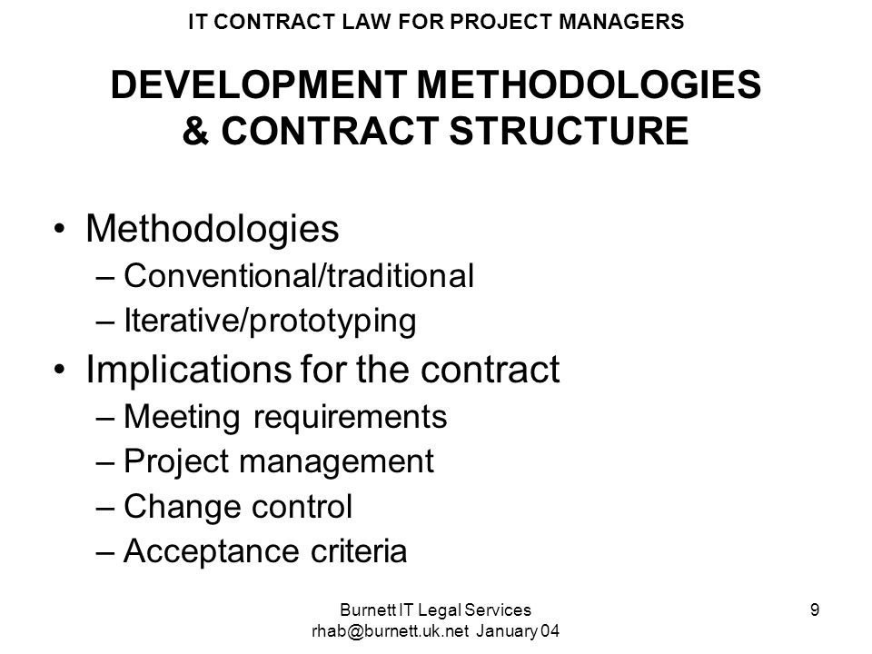 Burnett IT Legal Services rhab@burnett.uk.net January 04 9 IT CONTRACT LAW FOR PROJECT MANAGERS DEVELOPMENT METHODOLOGIES & CONTRACT STRUCTURE Methodo