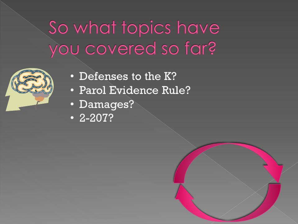 Defenses to the K? Parol Evidence Rule? Damages? 2-207?