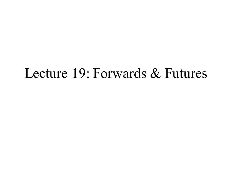 Lecture 19: Forwards & Futures