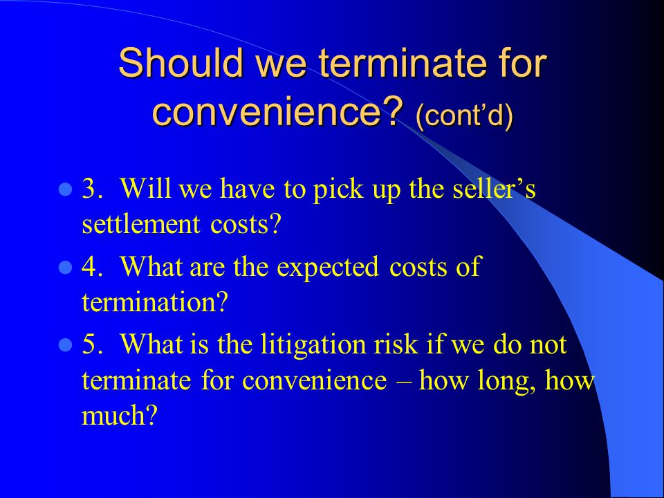 Should we terminate for convenience. (contd) 3.