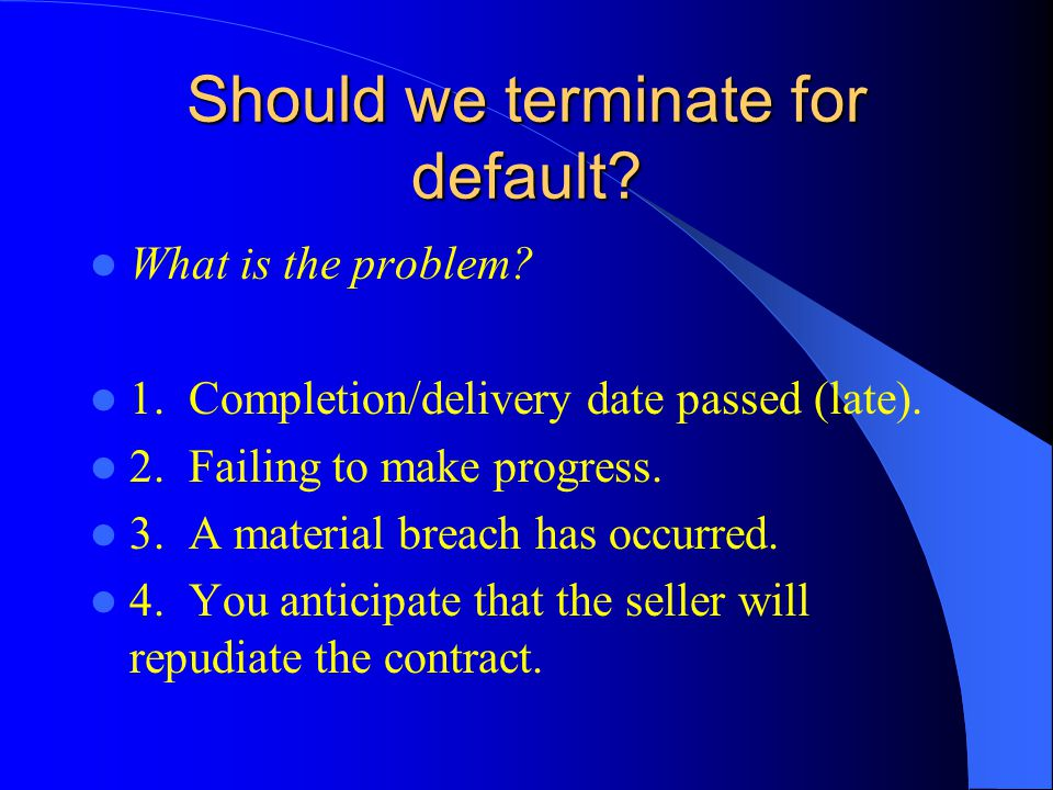 Should we terminate for default. What is the problem.