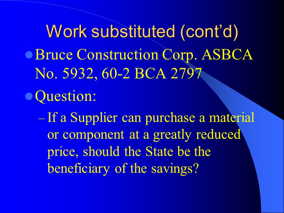Work substituted (contd) Bruce Construction Corp. ASBCA No.