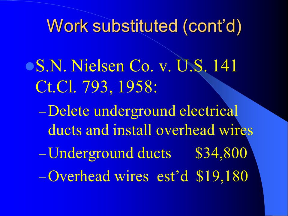 Work substituted (contd) S.N. Nielsen Co. v. U.S.