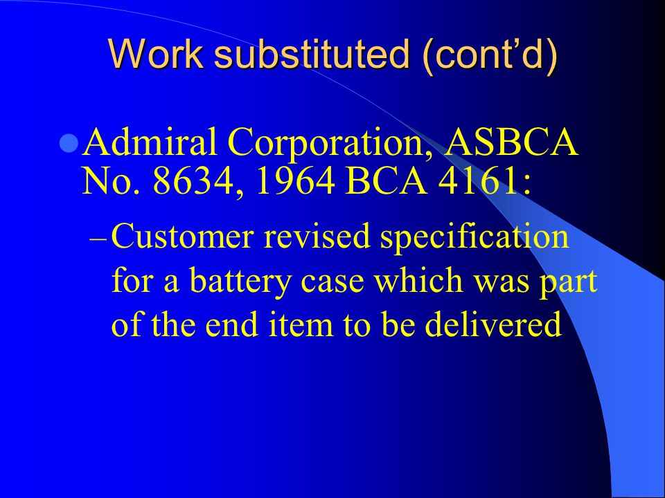 Work substituted (contd) Admiral Corporation, ASBCA No.