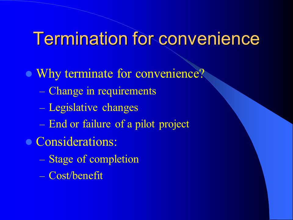 Termination for convenience Why terminate for convenience.