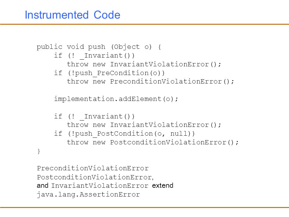 Instrumented Code public void push (Object o) { if (.