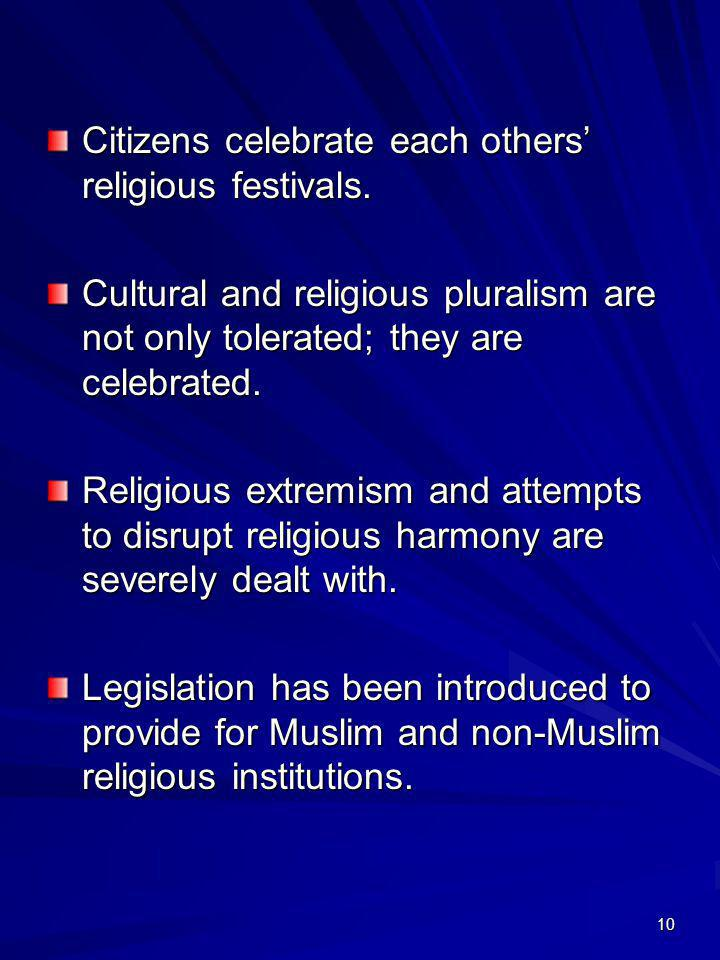 10 Citizens celebrate each others religious festivals. Cultural and religious pluralism are not only tolerated; they are celebrated. Religious extremi