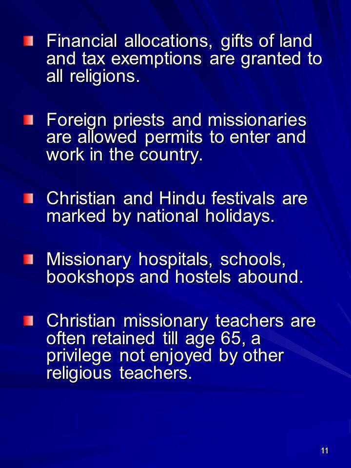 11 Financial allocations, gifts of land and tax exemptions are granted to all religions. Foreign priests and missionaries are allowed permits to enter