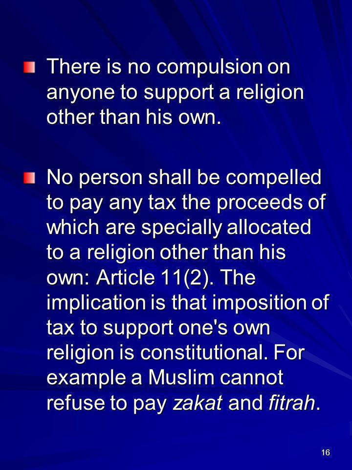 16 There is no compulsion on anyone to support a religion other than his own. No person shall be compelled to pay any tax the proceeds of which are sp