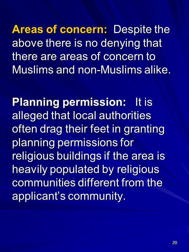20 Areas of concern: Despite the above there is no denying that there are areas of concern to Muslims and non-Muslims alike. Planning permission: It i