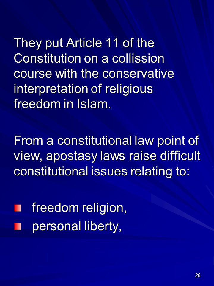 28 They put Article 11 of the Constitution on a collission course with the conservative interpretation of religious freedom in Islam. From a constitut