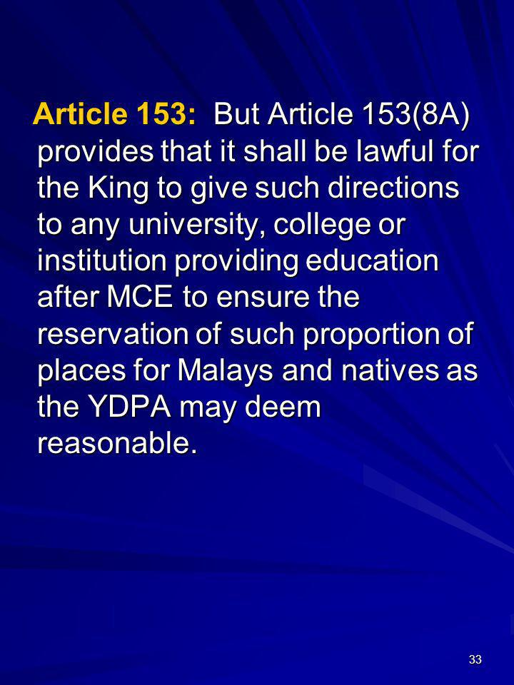 33 Article 153: But Article 153(8A) provides that it shall be lawful for the King to give such directions to any university, college or institution pr