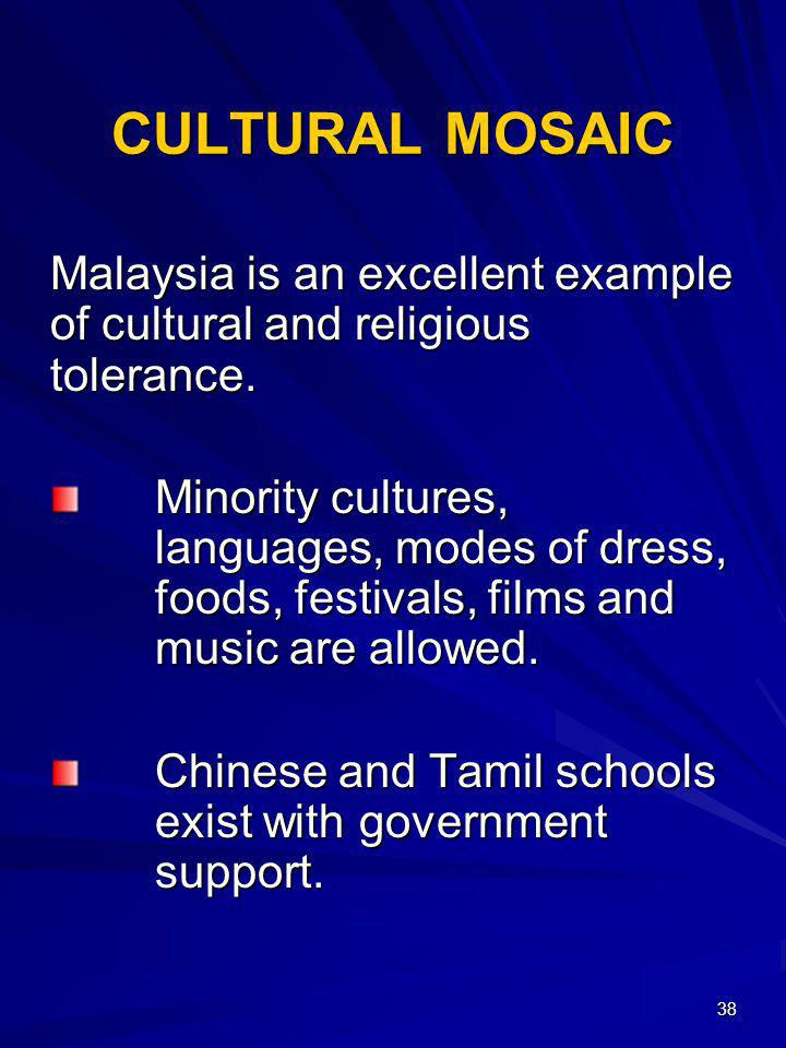 38 CULTURAL MOSAIC Malaysia is an excellent example of cultural and religious tolerance. Minority cultures, languages, modes of dress, foods, festival