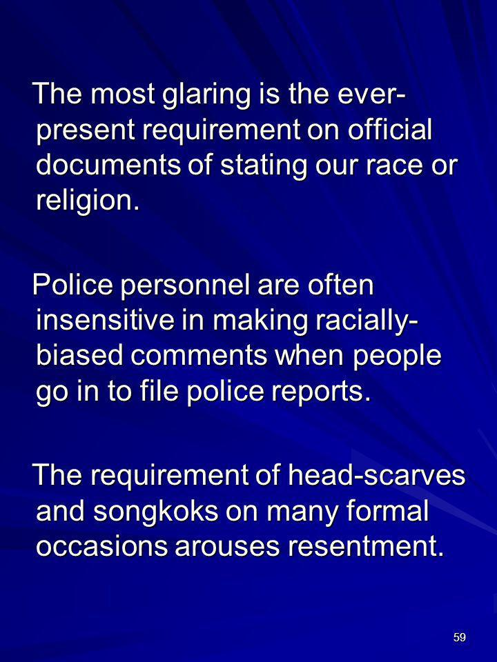 59 The most glaring is the ever- present requirement on official documents of stating our race or religion. Police personnel are often insensitive in