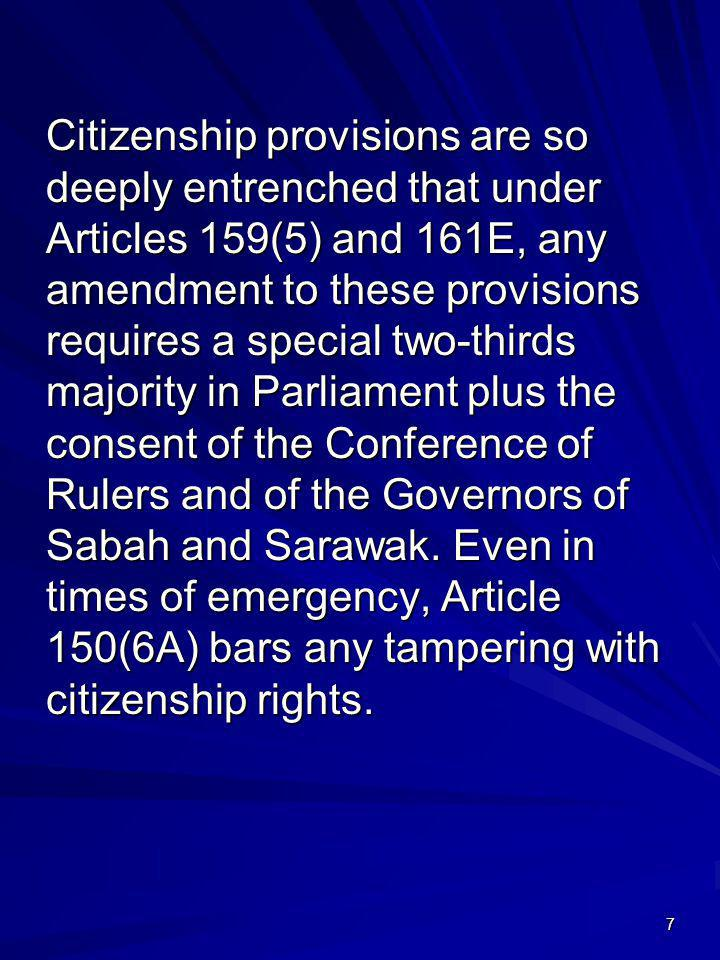 7 Citizenship provisions are so deeply entrenched that under Articles 159(5) and 161E, any amendment to these provisions requires a special two-thirds