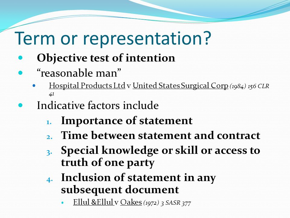 Term or representation? Objective test of intention reasonable man Hospital Products Ltd v United States Surgical Corp (1984) 156 CLR 41 Indicative fa
