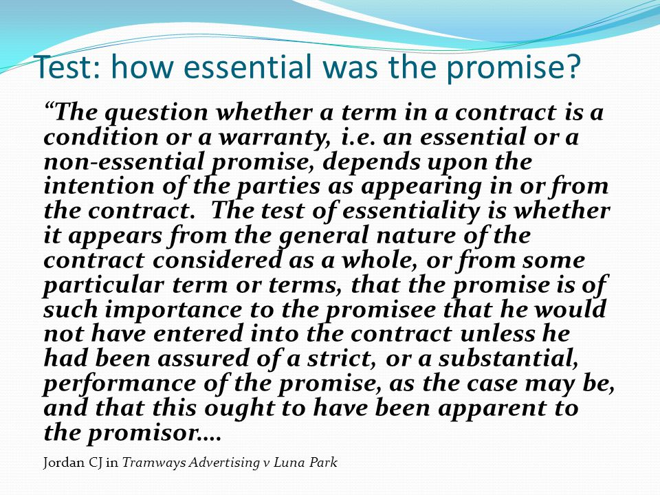 Test: how essential was the promise? The question whether a term in a contract is a condition or a warranty, i.e. an essential or a non-essential prom
