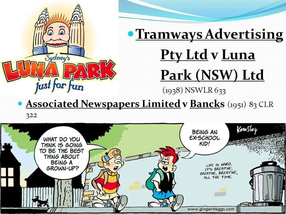 Tramways Advertising Pty Ltd v Luna Park (NSW) Ltd (1938) NSWLR 633 Associated Newspapers Limited v Bancks (1951) 83 CLR 322