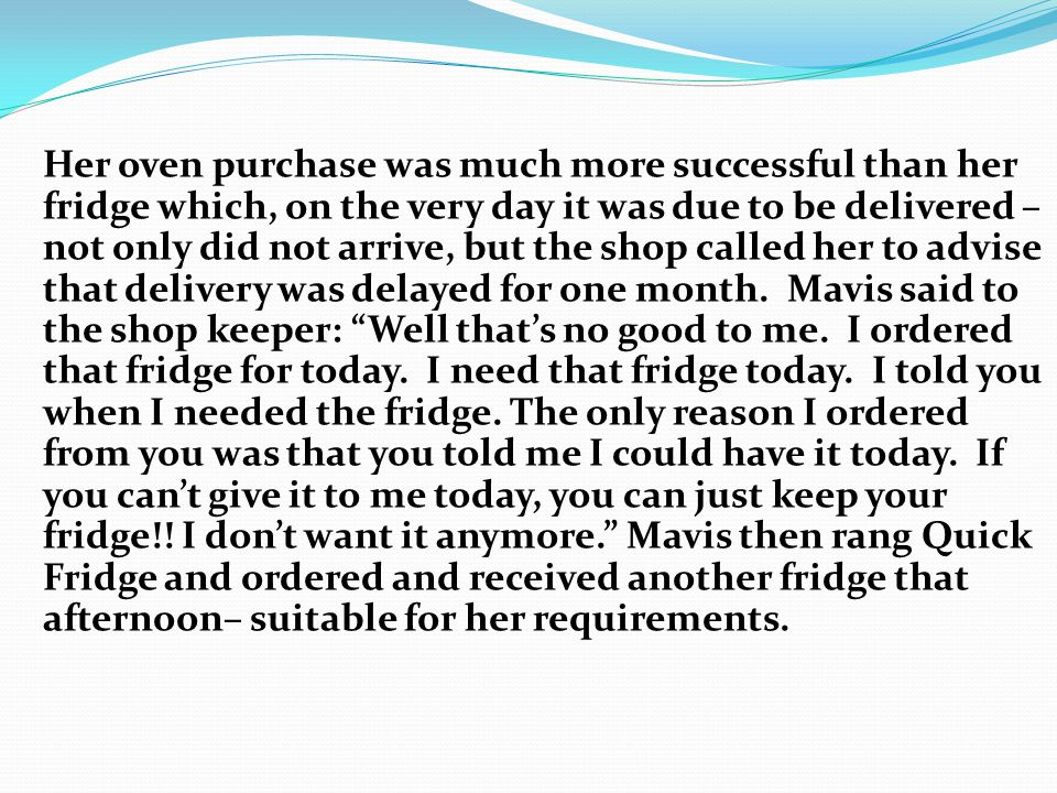 Her oven purchase was much more successful than her fridge which, on the very day it was due to be delivered – not only did not arrive, but the shop c