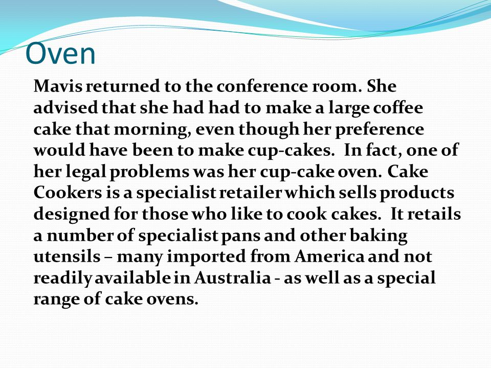 Oven Mavis returned to the conference room. She advised that she had had to make a large coffee cake that morning, even though her preference would ha
