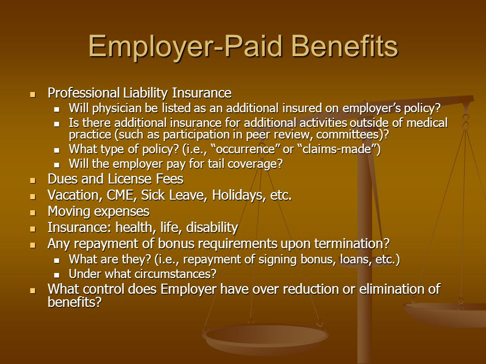 Employer-Paid Benefits Professional Liability Insurance Professional Liability Insurance Will physician be listed as an additional insured on employer