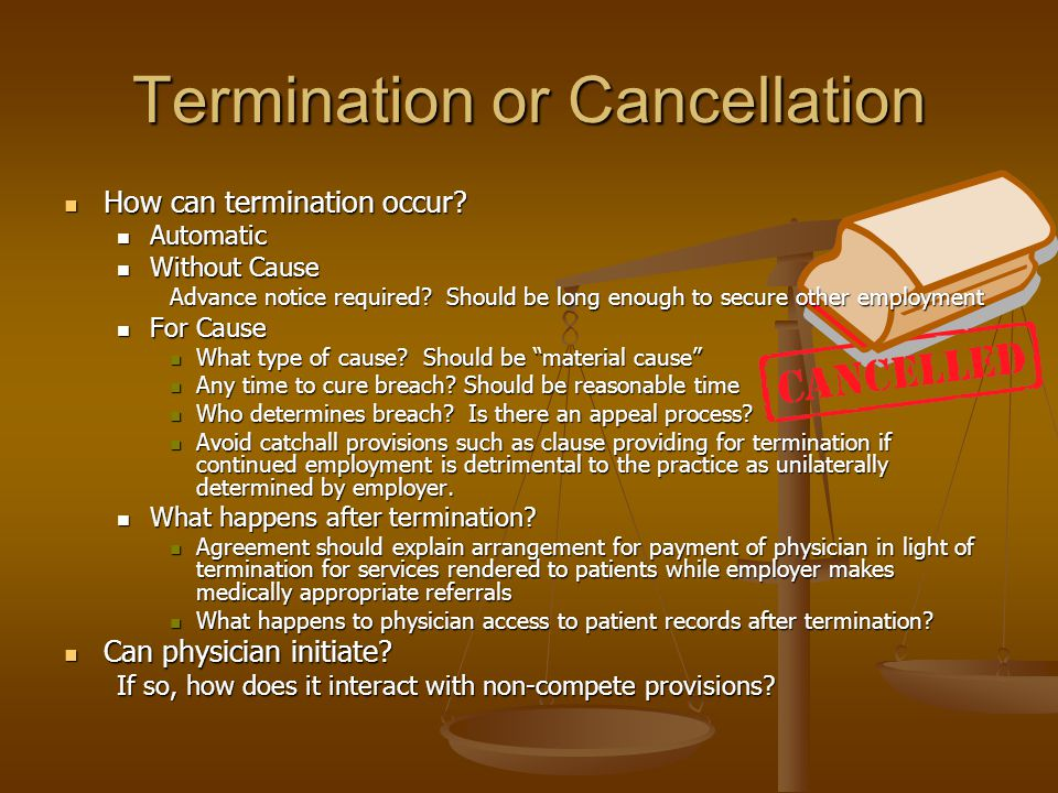 Termination or Cancellation How can termination occur? How can termination occur? Automatic Automatic Without Cause Without Cause Advance notice requi