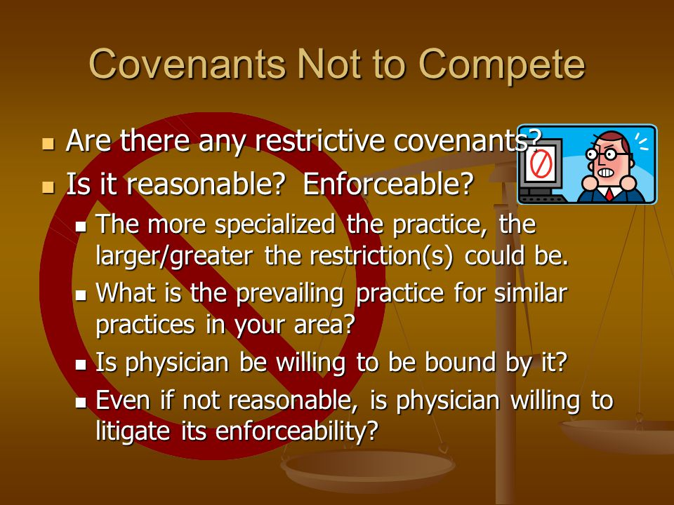 Covenants Not to Compete Are there any restrictive covenants.