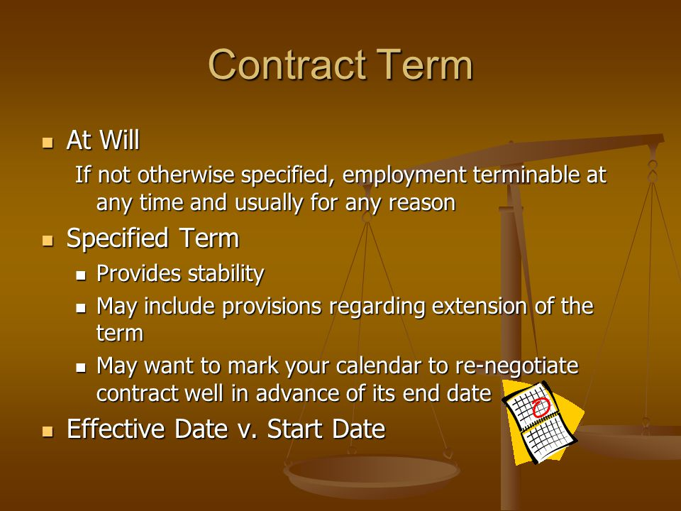 Contract Term At Will At Will If not otherwise specified, employment terminable at any time and usually for any reason Specified Term Specified Term P