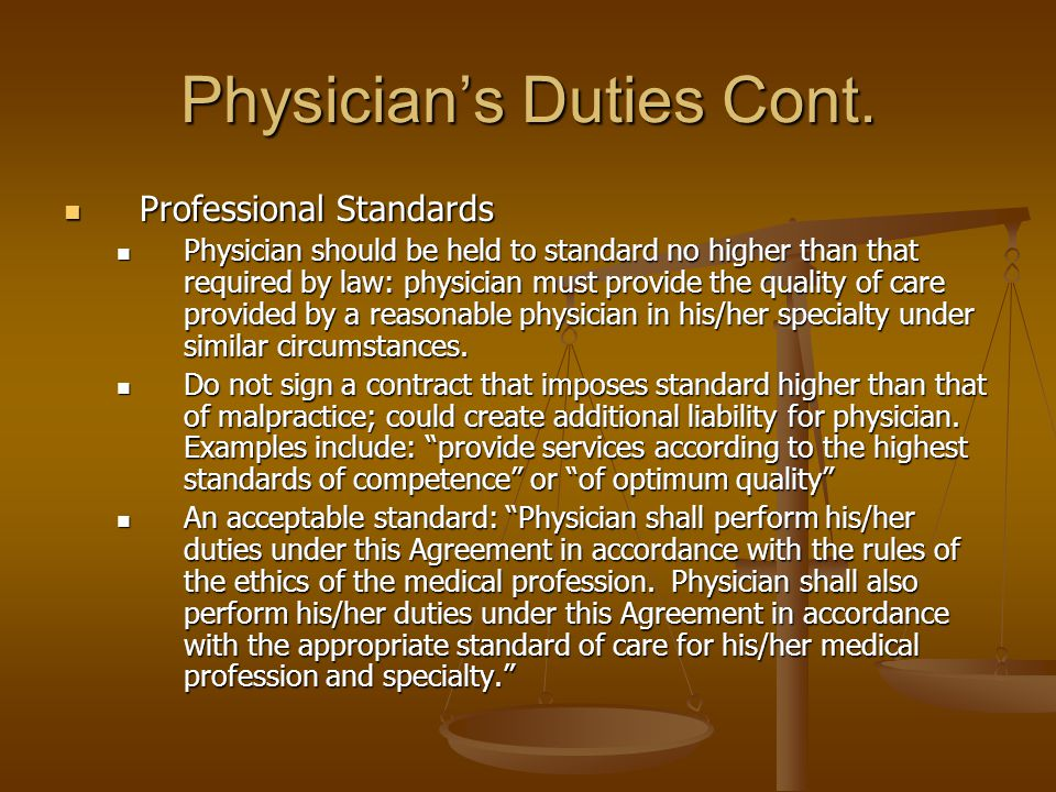 Physicians Duties Cont. Professional Standards Professional Standards Physician should be held to standard no higher than that required by law: physic