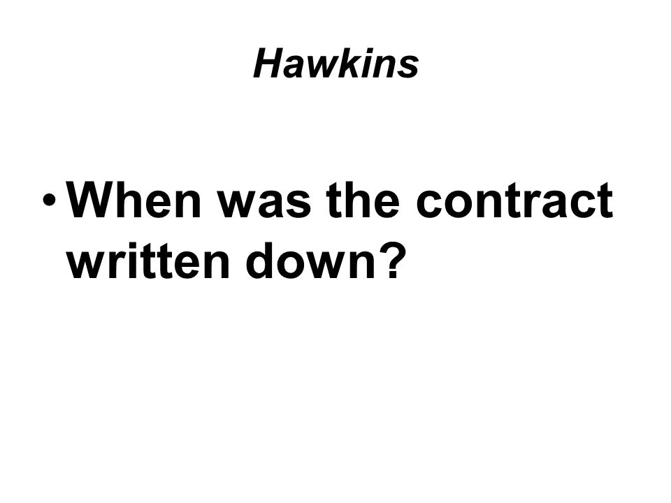 Hawkins When was the contract written down