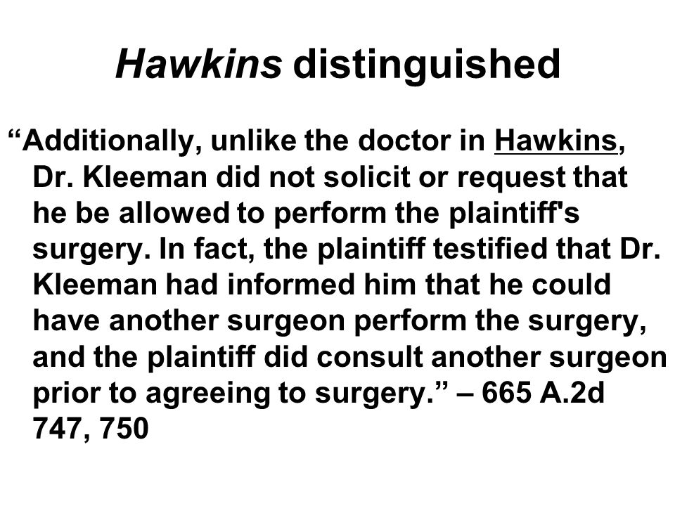 Hawkins distinguished Additionally, unlike the doctor in Hawkins, Dr.
